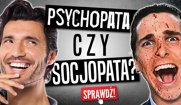 Socjopata czy psychopata?