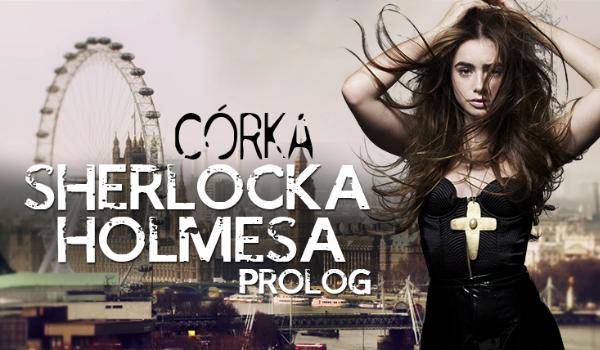 Córka Sherlocka Holmesa #Prolog