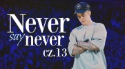 NEVER say NEVER #13