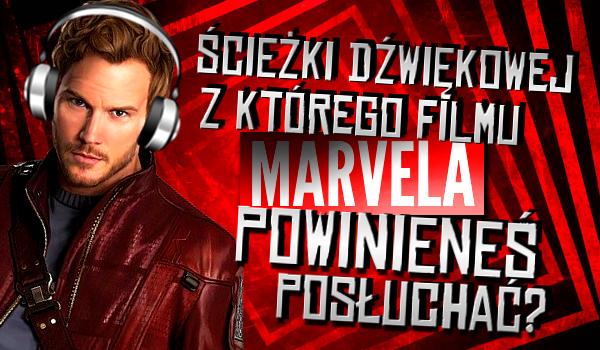 Której ścieżki dźwiękowej z filmu Marvela powinieneś posłuchać?