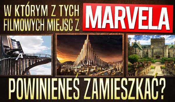 W którym z tych filmowych miejsc Marvela powinieneś zamieszkać?