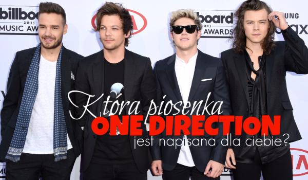 Jaka piosenka One Direction jest napisana dla Ciebie?