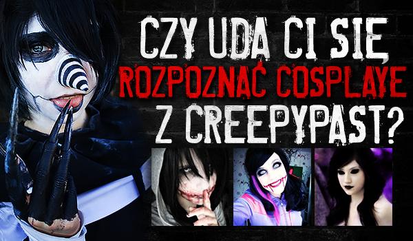 Czy uda Ci się rozpoznać Cosplaye z Creepypast?