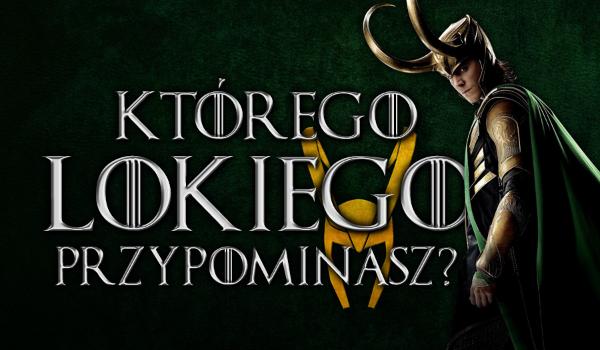 Którego Lokiego przypominasz?