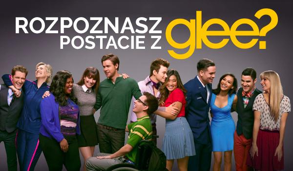 Czy odgadniesz 45 postaci z serialu Glee?