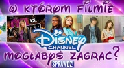 W którym filmie Disney Channel mogłabyś zagrać?