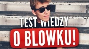 Test wiedzy o Blowku!