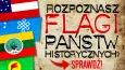 Czy rozpoznasz flagi państw historycznych?