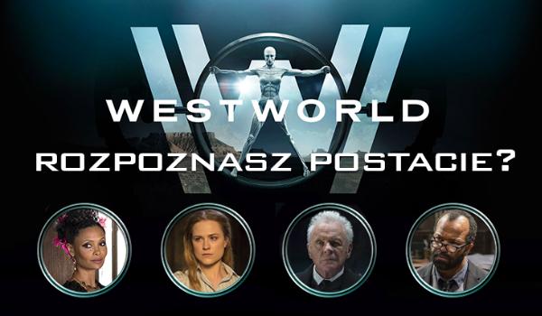 """Czy rozpoznasz 21 postaci z serialu """"Westworld""""?"""