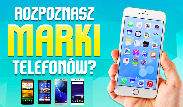 Czy rozpoznasz marki telefonów?