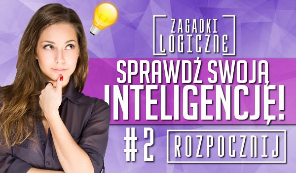 Zagadki logiczne – sprawdź swoją inteligencję #2!