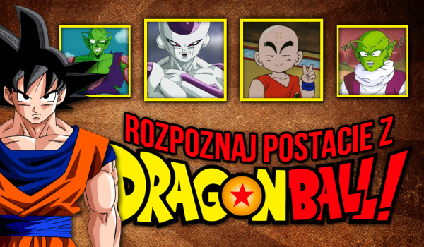 Rozpoznaj postacie z Dragon Ball!