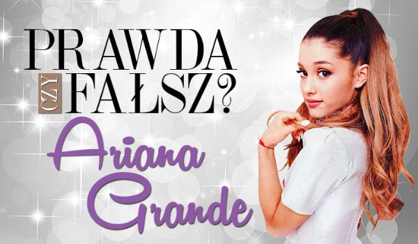 Prawda czy fałsz? – Ariana Grande #5