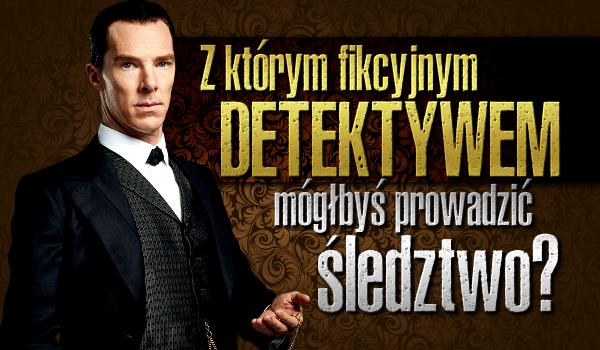 Z którym fikcyjnym detektywem mógłbyś prowadzić śledztwo?