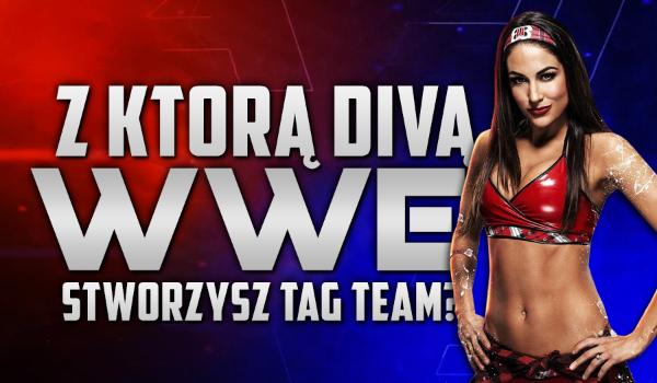 Z którą Divą WWE stworzysz Tag Team?