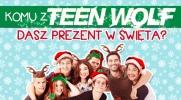 Której postaci z Teen Wolf dasz prezent na święta?