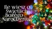 Ile wiesz o Świętach Bożego Narodzenia?