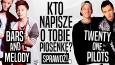 Kto napisze o Tobie piosenkę: Bars and Melody czy Twenty One Pilots?