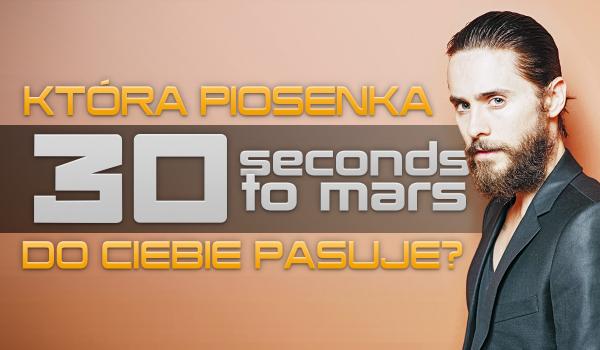 Jaka piosenka 30 Seconds to Mars do Ciebie pasuje?