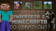 Czy dopasujesz zwierzęta z Minecrafta do obrazków?