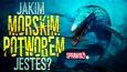 Jakim morskim potworem jesteś?