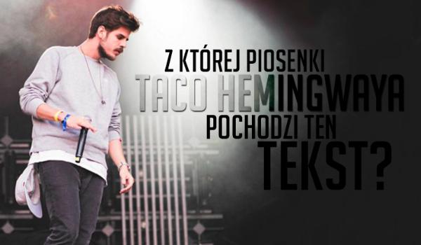 Czy odgadniesz, z której piosenki Taco Hemingway'a jest ten tekst?
