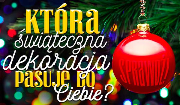 Która świąteczna dekoracja pasuje do Ciebie?