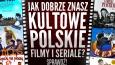 Jak dobrze znasz kultowe, polskie filmy/seriale?