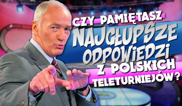 Czy pamiętasz najgłupsze odpowiedzi z polskich teleturniejów?