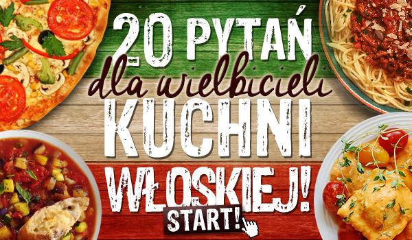 20 pytań dla wielbicieli kuchni włoskiej!