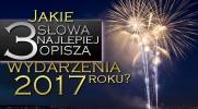Które trzy słowa najlepiej opiszą wydarzenia 2017 roku?