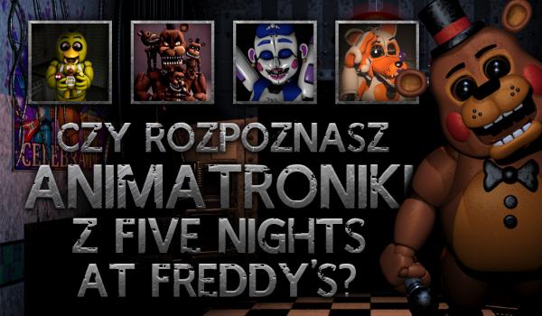 """Czy rozpoznasz wszystkie animatroniki z """"Five Nights at Freddy's""""?"""