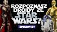 Czy znasz droidy ze Star Wars?
