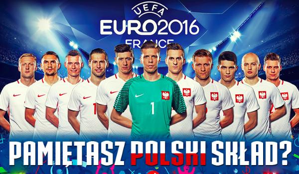 Czy pamiętasz skład, którym zagraliśmy na Euro 2016?