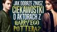 """Jak dobrze znasz ciekawostki o aktorach z """"Harry'ego Pottera""""?"""