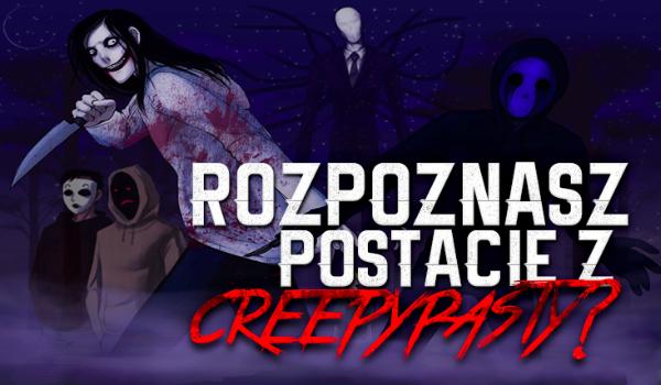 Czy odgadniesz postacie z Creepypasty?