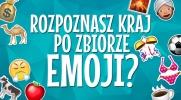 Czy rozpoznasz kraj po zbiorze emoji?