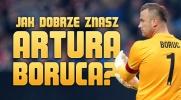Jak dobrze znasz Artura Boruca?