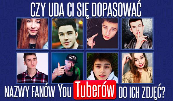 Czy uda Ci się dopasować nazwy fanów YouTuberów do ich zdjęć?