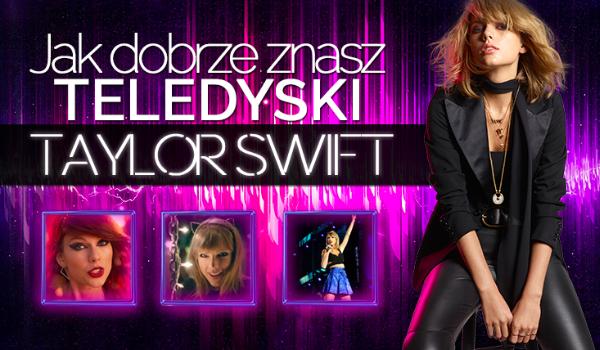 Jak dobrze znasz teledyski Taylor Swift?