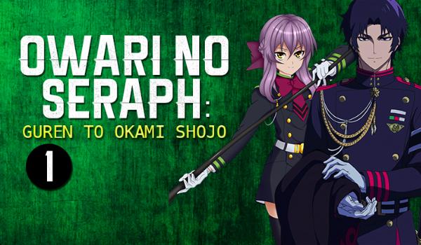 Owari no Seraph: Guren to Okami Shojo #1