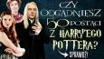 """Czy odgadniesz 50 postaci z """"Harry'ego Pottera""""?"""