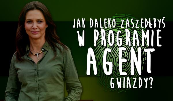 """Które miejsce zająłbyś w programie """"Agent Gwiazdy""""?"""