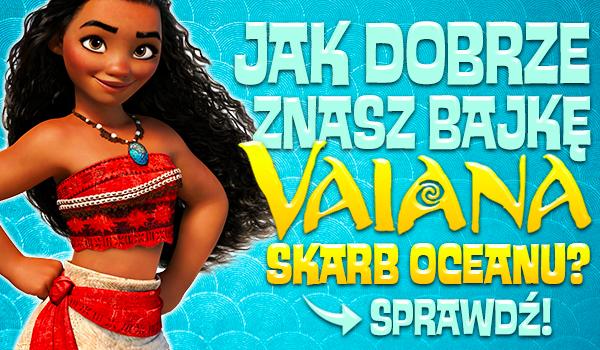 """Jak dobrze znasz bajkę """"Vaiana: Skarb Oceanu""""? – Prawda czy fałsz!"""