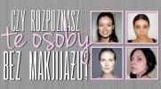 Czy rozpoznasz te osoby bez makijażu?