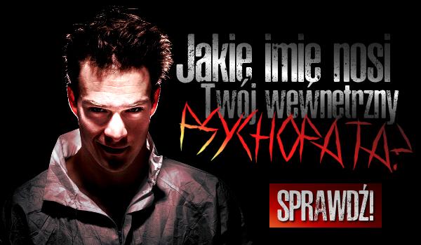 Jakie imię nosi Twój wewnętrzny psychopata?