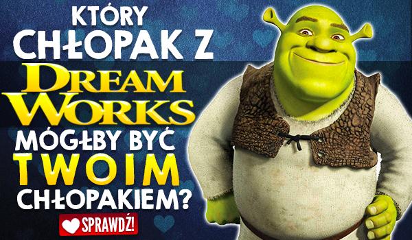 Który chłopak z DreamWorks mógłby być Twoim chłopakiem?
