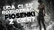 Czy rozpoznasz piosenki z gier komputerowych?