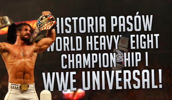 Historia pasów WWE World Heavyweight Championship i WWE Universal 2016!