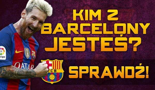Kim z FC Barcelony jesteś?